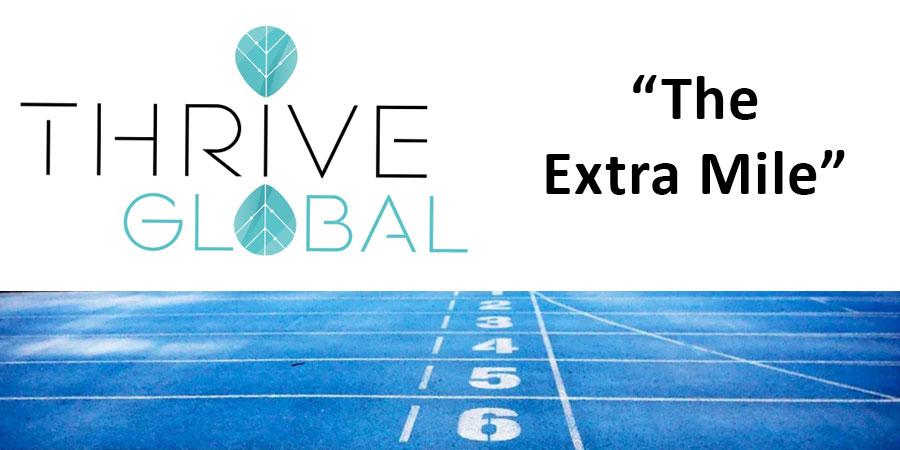 Thrive Global The Extra Mile